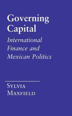 Governing Capital: International Finance and Mexican Politics
