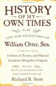 History of My Own Times; or, the Life and Adventures of William Otter, Sen., Comprising a Series of Events, and Musical Incidents Altogether Original