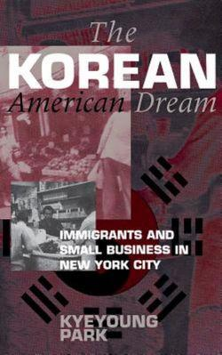 Korean American Dream: Immigrants and Small Business in New York City