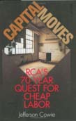 Capital Moves: RCA's Seventy-Year Quest for Cheap Labor