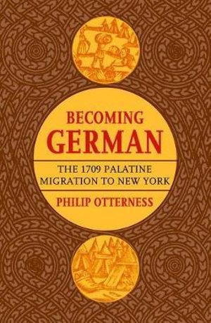 Becoming German: The 1709 Palatine Migration to New York