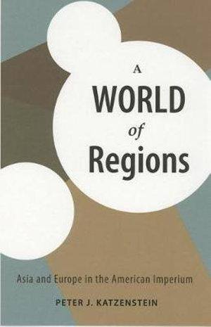 World of Regions: Asia and Europe in the American Imperium