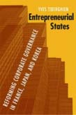 Entrepreneurial States: Reforming Corporate Governance in France, Japan an Korea