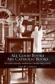 All Good Books Are Catholic Books: Print Culture, Censorship, and Modernity in Twentieth-Century America