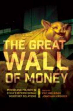 Great Wall of Money: Power and Politics in China's International Monetary Relations