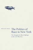 Politics of Race in New York: The Struggle for Black Suffrage in the Civil War Era