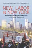 New Labor in New York: Precarious Worker Organizing and the Future of Unionism