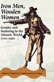 Iron Men, Wooden Women: Gender and Seafaring in the Atlantic World, 1700-1920