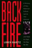 Backfire: A History of How American Culture Led Us into Vietnam and Made Us Fight the Way We Did (POD)