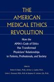 American Medical Ethics Revolution: How the AMA's Code of Ethics Has Transformed Physicians' Relationships to Patients, Professionals, and Society