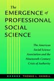 Emergence of Professional Social Science: The American Social Science Association and the Nineteenth-Century Crisis of Authority