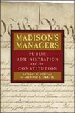 Madison's Managers: Public Administration and the Constitution