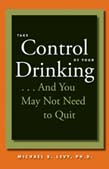 Take Control of Your Drinking and You May Not Need To Quit (POD)