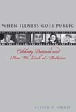 When Illness Goes Public: Celebrity Patients and How We Look at Medicine