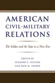 American Civil-Military Relations: The Soldier and the State in a New Era