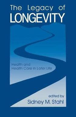 Legacy of Longevity: Health and Health Care in Later Life
