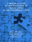 Practical Guide to the Evaluation of Sexual Abuse in the Prepubertal Child