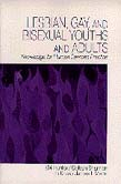 Lesbian, Gay, and Bisexual Youths and Adults: Knowledge for Human Services Practice