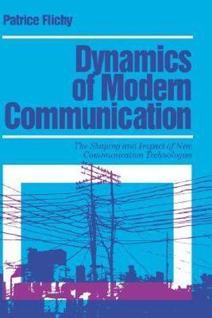 Dynamics of Modern Communication: The Shaping and Impact of New Communication Technologies