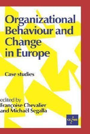 Organizational Behaviour and Change in Europe: Case Studies