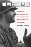Warrior Image: Soldiers in American Culture from the Second World War to the Vietnam Era