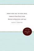 From New Day to New Deal: American Farm Policy from Hoover to Roosevelt, 1928-1933 (POD)