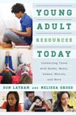Young Adult Resources Today: Connecting Teens with Books, Music, Games, Movies, and More