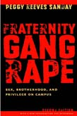 Fraternity Gang Rape: Sex, Brotherhood, and Privilege on Campus 2ed