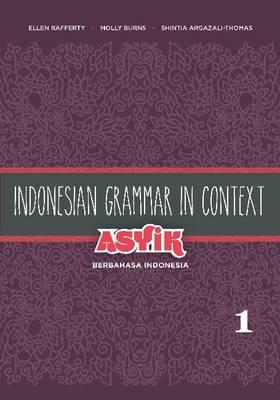 Indonesian Grammar in Context: Asyik Berbahasa Indonesia: Volume 1