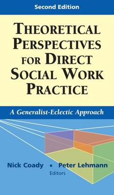 Theoretical Perspectives for Direct Social Work Practice: A Generalist-Eclectic Approach 2ed