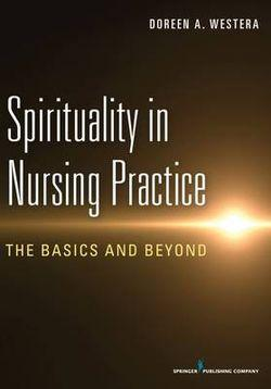 Spirituality in Nursing Practice: The Basics and Beyond