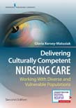 Delivering Culturally Competent Nursing Care: Working with Diverse and Vulnerable Populations 2ed
