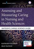 Assessing and Measuring Caring in Nursing and Health Sciences: Watson's Caring Science Guide 3ed