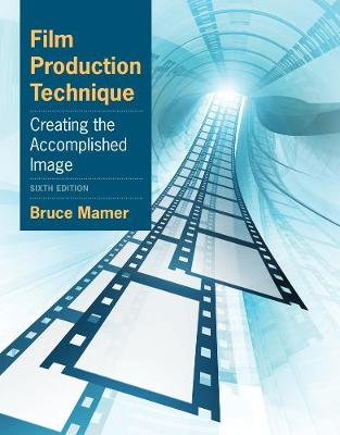 Film Production Technique : Creating the Accomplished Image