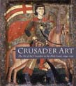 Crusader Art: The Art of the Crusaders in the Holy Land, 1099-1291