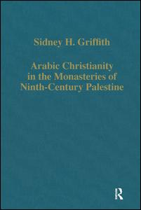 Arabic Christianity in the Monasteries of Ninth-Century Palestine