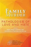 Family Murder: Pathologies of Love and Hate
