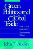 Green Politics and Global Trade: NAFTA and the Future of Environmental Politics