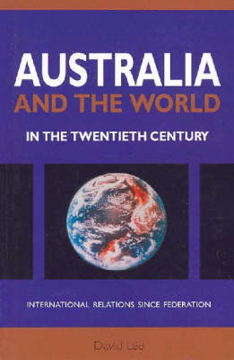 Australia and the World in the Twentieth Century: International Relations Since Federation