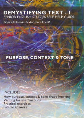 Demystifying Text 1: Senior English Studies Self Help Guide - Purpose, Context and Tone