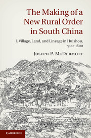 The Making of a New Rural Order in South China: Volume 1, Village, Land, and Lineage in Huizhou, 900-1600