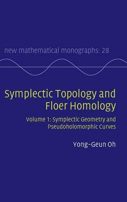 Symplectic Topology and Floer Homology: Volume 1, Symplectic Geometry and Pseudoholomorphic Curves: Volume 1
