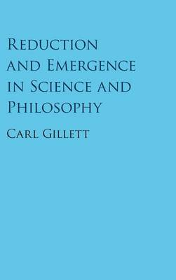 Reduction and Emergence in Science and Philosophy