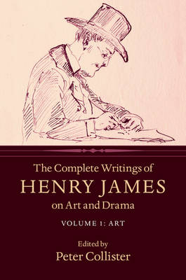 The Complete Writings of Henry James on Art and Drama: Volume 1, Art