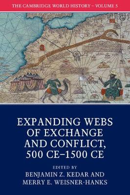 The Cambridge World History: Volume 5, Expanding Webs of Exchange and Conflict, 500CE-1500CE