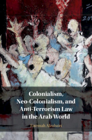 Colonialism, Neo-Colonialism, and Anti-Terrorism Law in the Arab World