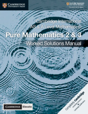 Cambridge International AS and A Level Mathematics Pure Mathematics 2 and 3 Worked Solutions Manual with Cambridge Elevate Edition