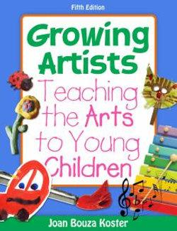 Growing Artists : Teaching the Arts to Young Children