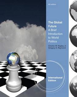 The Global Future : A Brief Introduction to World Politics, International Edition