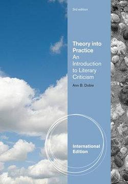 Theory into Practice : An Introduction to Literary Criticism, International Edition